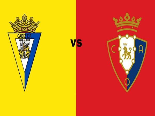 Soi kèo Osasuna vs Cadiz, 00h00 ngày 12/05